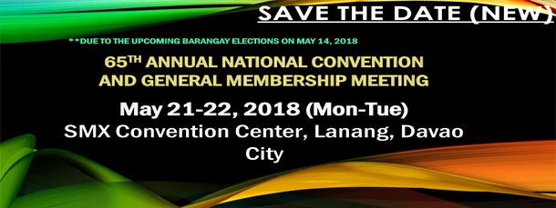 65th Annual National Convention and General Membership Meeting  May 21-22, 2018 ( Monday – Tuesday ) SMX Convention Center, Lanang, Davao City